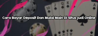 Cara-Bayar-Deposit-Dan-Mulai-Main-Di-Situs-Judi-Online